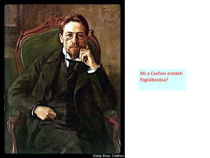 Mi a Csehov eredeti foglalkozása?