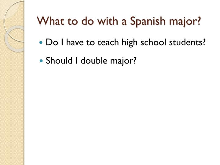 What to do with a Spanish major?