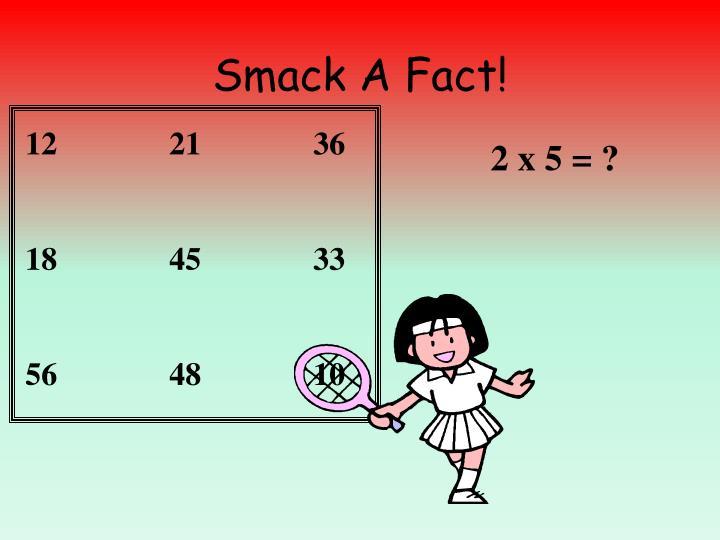 Smack A Fact!
