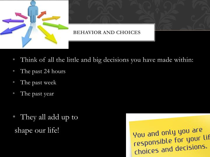 Behavior and choices