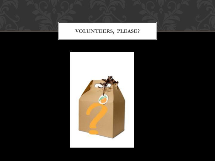 Volunteers,  please?