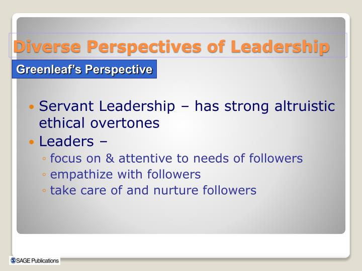 Servant Leadership – has strong altruistic ethical overtones