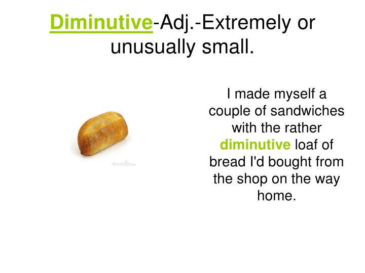 Diminutive adj extremely or unusually small