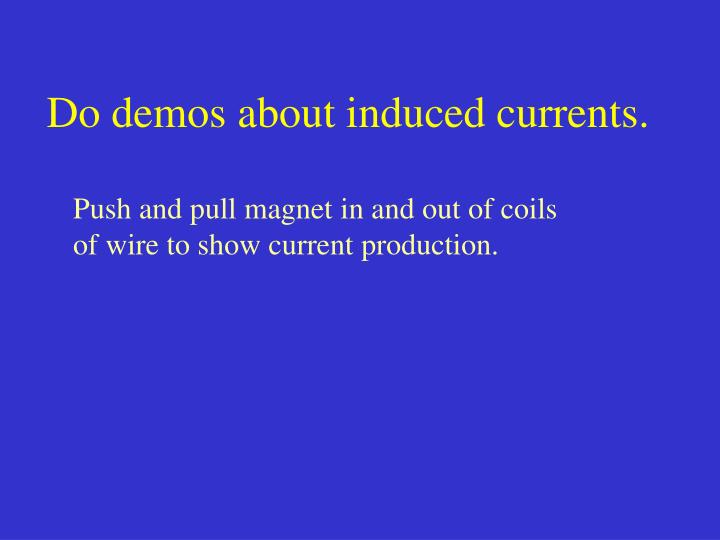 Do demos about induced currents.