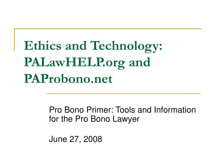 Ethics and technology palawhelp org and paprobono net