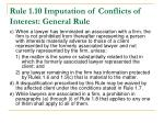 rule 1 10 imputation of conflicts of interest general rule1