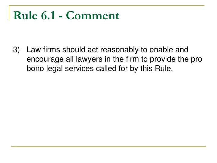 Rule 6.1 - Comment