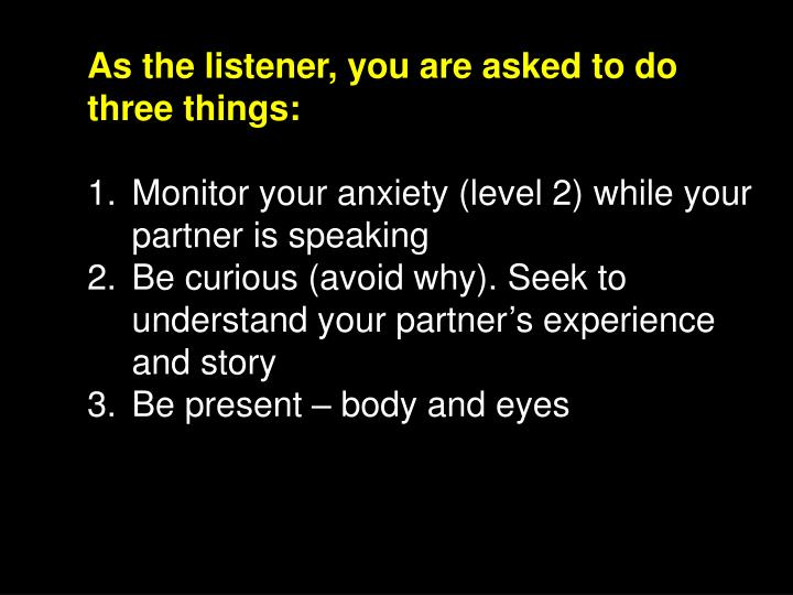 As the listener, you are asked to do three things: