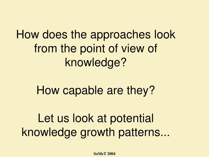 How does the approaches look from the point of view of knowledge?