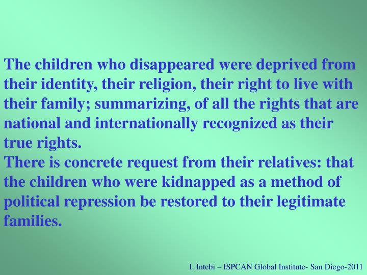 The children who disappeared were deprived from their identity, their religion, their right to live with their family;