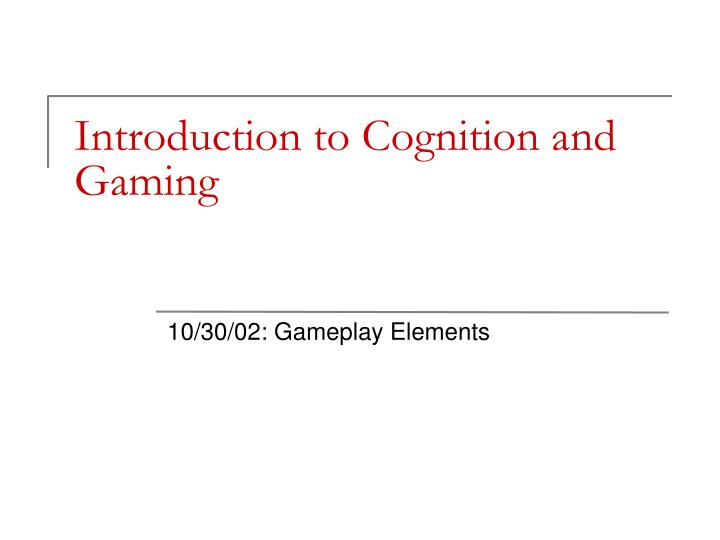 Introduction to cognition and gaming