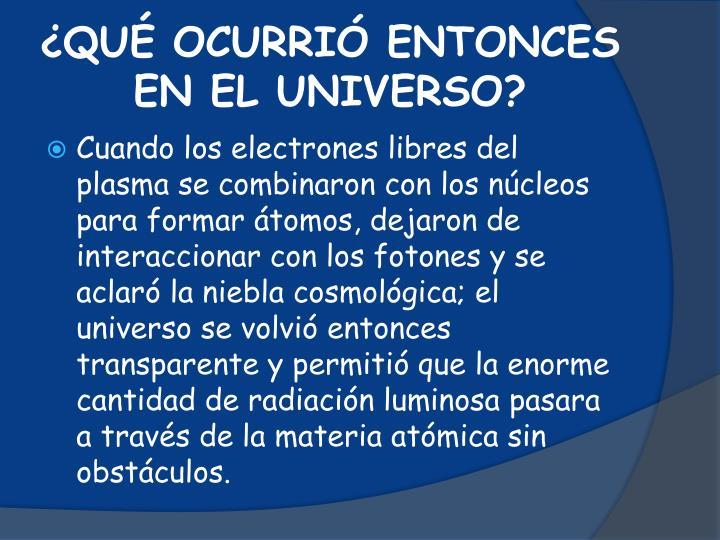 ¿QUÉ OCURRIÓ ENTONCES EN EL UNIVERSO?