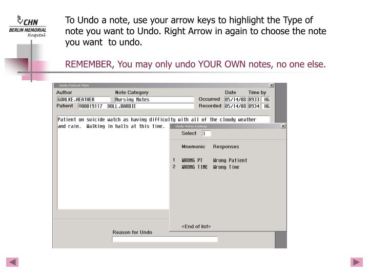 To Undo a note, use your arrow keys to highlight the Type of