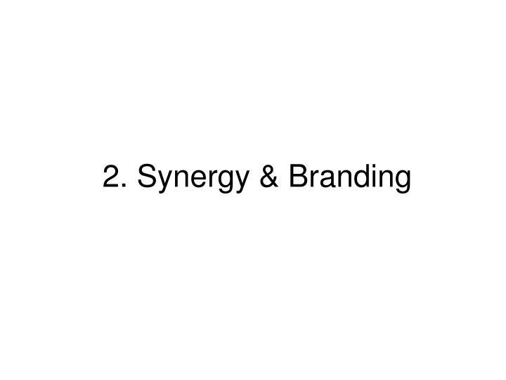 2. Synergy & Branding