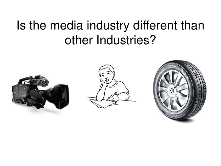 Is the media industry different than other Industries?