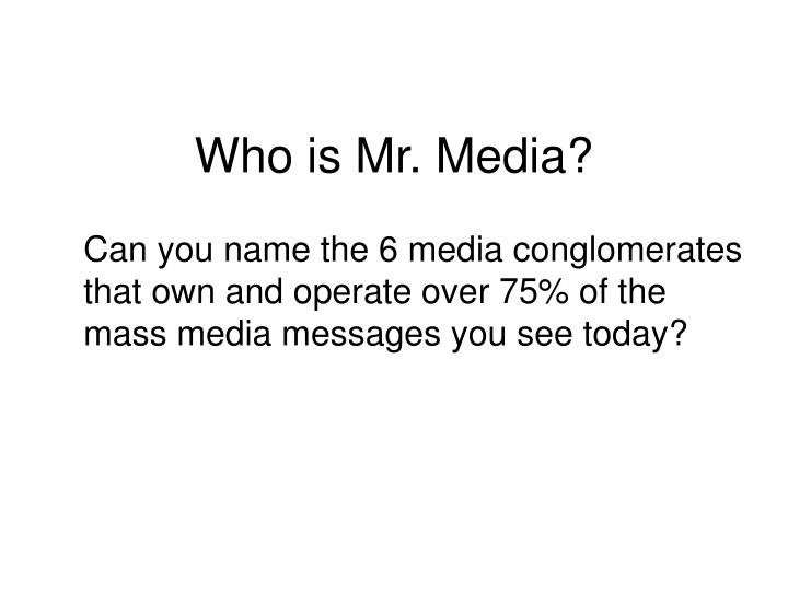 Who is Mr. Media?