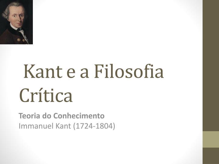 Kant e a Filosofia Crítica