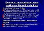 factors to be considered when making configuration choices