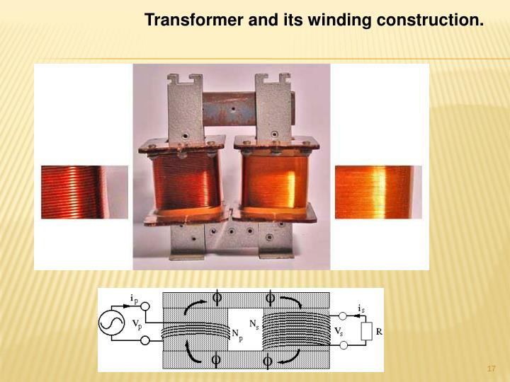 Transformer and its winding construction.