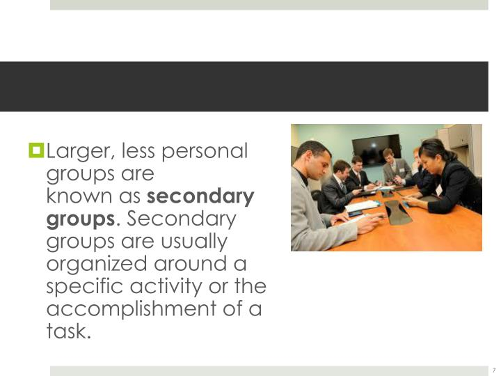 Larger, less personal groups are