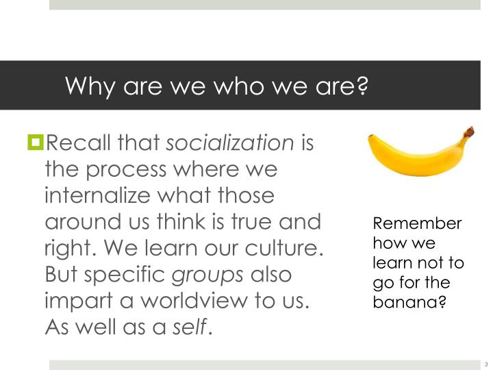 Why are we who we are?