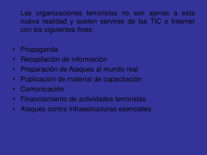 Las organizaciones terroristas no son ajenas a esta nueva realidad y suelen servirse de las TIC e Internet con los siguientes fines:
