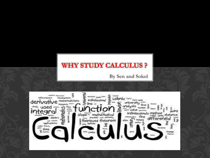 Why study Calculus ?