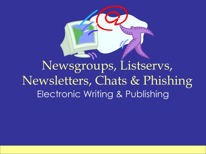Newsgroups listservs newsletters chats phishing