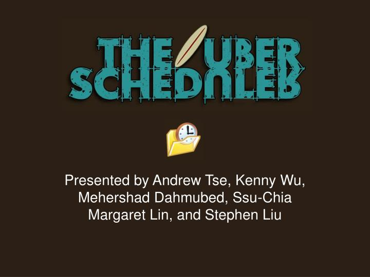 Presented by andrew tse kenny wu mehershad dahmubed ssu chia margaret lin and stephen liu