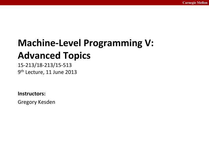 Machine level programming v advanced topics 15 213 18 213 15 513 9 th lecture 11 june 2013