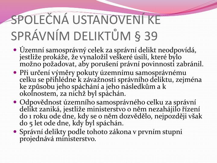 SPOLEČNÁ USTANOVENÍ KE SPRÁVNÍM DELIKTŮM § 39