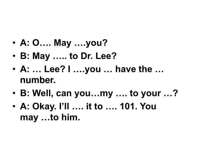 A: O…. May ….you?