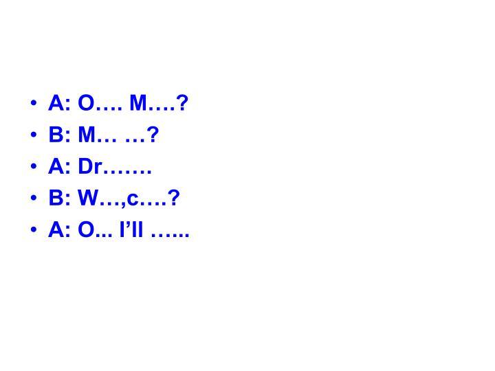 A: O…. M….?