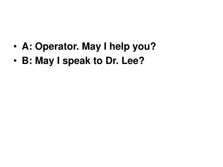 A: Operator. May I help you?