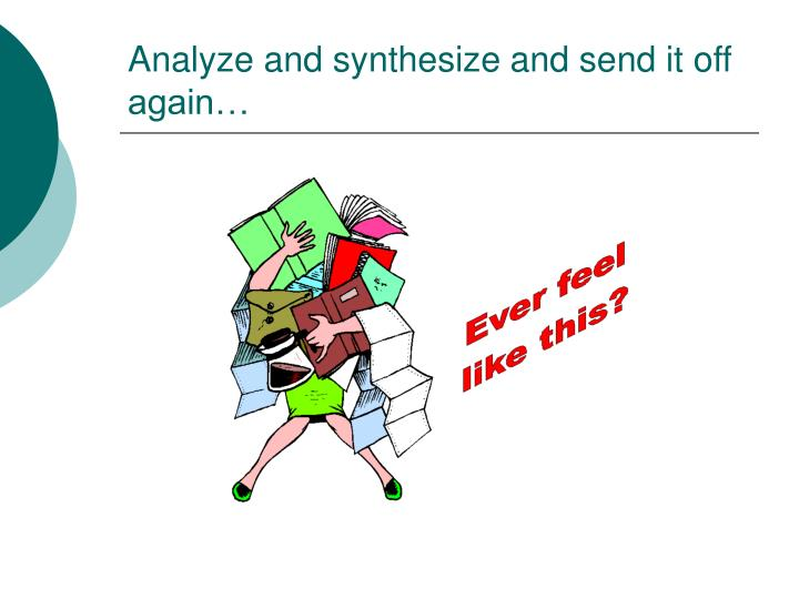 Analyze and synthesize and send it off again…