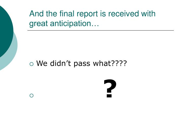 And the final report is received with great anticipation…