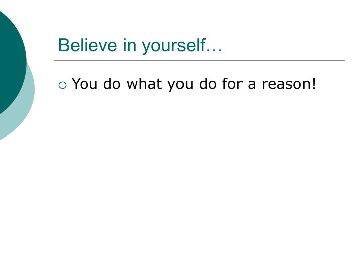 Believe in yourself…