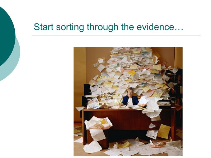 Start sorting through the evidence…