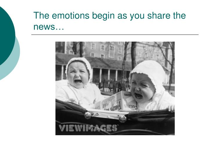 The emotions begin as you share the news…