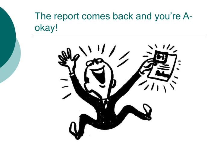 The report comes back and you're A-okay!