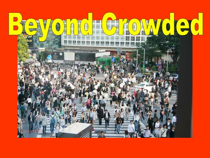 Beyond Crowded