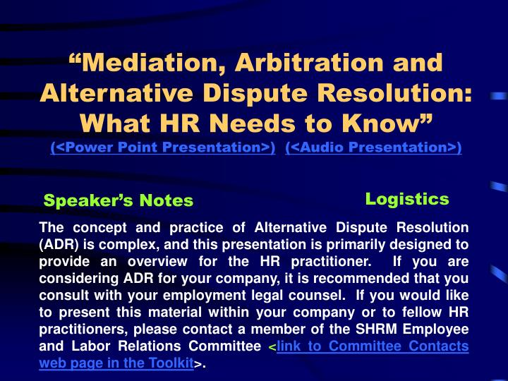 """Mediation, Arbitration and Alternative Dispute Resolution:  What HR Needs to Know�"