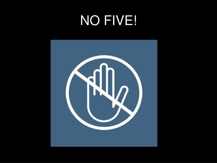 NO FIVE!