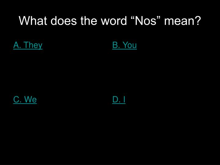 "What does the word ""Nos"" mean?"