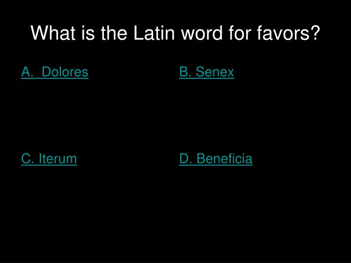 What is the Latin word for favors?