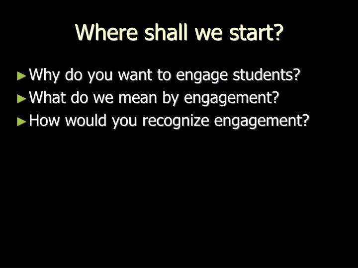 Where shall we start?