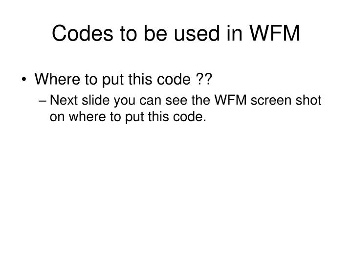 Codes to be used in WFM
