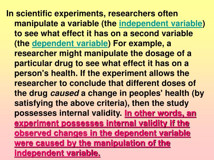 In scientific experiments, researchers often manipulate a variable (the