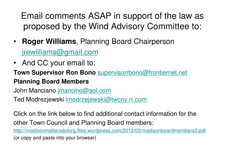 Email comments ASAP in support of the law as proposed by the Wind Advisory Committee to: