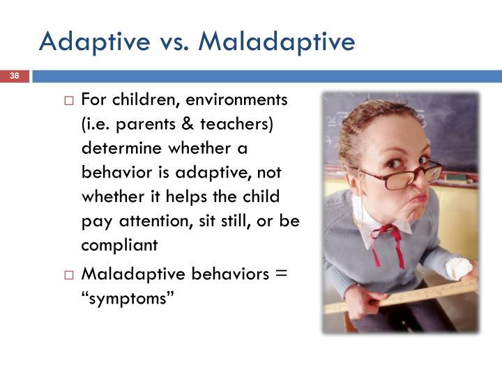 Adaptive vs. Maladaptive
